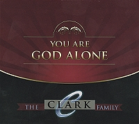The Clark Family - You Are God Alone